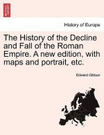 History of the Decline and Fall of the Roman Empire. a New Edition, with Maps and Portrait, Etc.