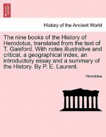 Nine Books of the History of Herodotus, Translated from the Text of T. Gaisford. with Notes Illustrative and Critical, a Geographical Index, an Introd
