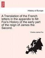 Translation of the French Letters in the Appendix to Mr. Fox's History of the Early Part of the Reign of James the Second.
