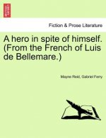 Hero in Spite of Himself. (from the French of Luis de Bellemare.) Vol. II.