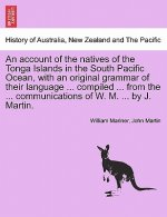 Account of the Natives of the Tonga Islands in the South Pacific Ocean, with an Original Grammar of Their Language ... Compiled ... from the ... Commu