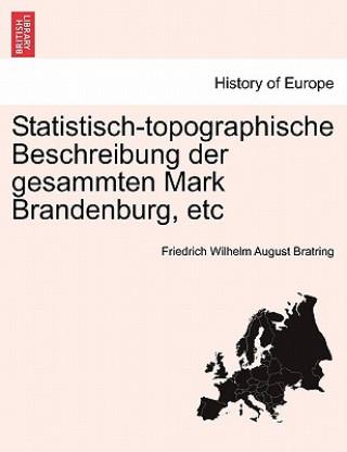 Statistisch-Topographische Beschreibung Der Gesammten Mark Brandenburg, Etc, Second Volume