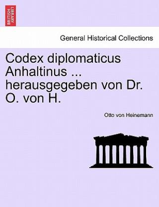 Codex Diplomaticus Anhaltinus Herausgegeben Von Dr. O. Von H.