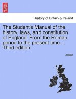 Student's Manual of the History, Laws, and Constitution of England. from the Roman Period to the Present Time ... Third Edition.