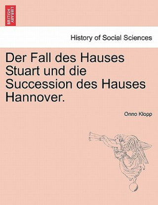 Fall Des Hauses Stuart Und Die Succession Des Hauses Hannover. Funfter Band.