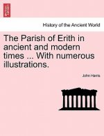 Parish of Erith in Ancient and Modern Times ... with Numerous Illustrations.