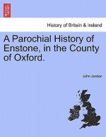 Parochial History of Enstone, in the County of Oxford.