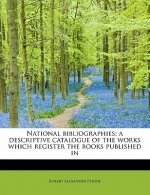 National Bibliographies; A Descriptive Catalogue of the Works Which Register the Books Published in