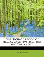 Paul Richards' Book of Breads, Cakes, Pastries, Ices and Sweetmeats