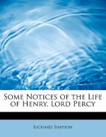 Some Notices of the Life of Henry, Lord Percy