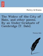 Widow of the City of NAI N, and Other Poems. by an Under-Graduate of Cambridge [T. Dale].