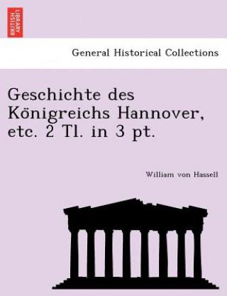 Geschichte Des Ko Nigreichs Hannover, Etc. 2 Tl. in 3 PT.