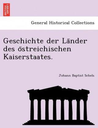 Geschichte Der La Nder Des O Streichischen Kaiserstaates.