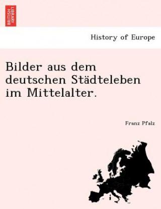 Bilder Aus Dem Deutschen Stadteleben Im Mittelalter.