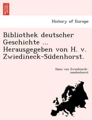 Bibliothek Deutscher Geschichte Herausgegeben Von H. V. Zwiedineck-Su Denhorst.