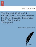 Poetical Works of T. H. Edited, with a Critical Memoir by W. M. Rossetti. Illustrated by G. Dore (and A. Thompson).