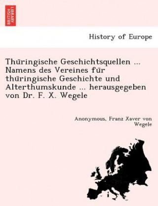 Thu Ringische Geschichtsquellen Namens Des Vereines Fu R Thu Ringische Geschichte Und Alterthumskunde Herausgegeben Von Dr. F. X. Wegele.
