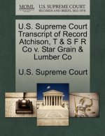U.S. Supreme Court Transcript of Record Atchison, T & S F R Co V. Star Grain & Lumber Co
