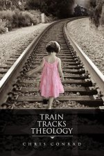 Train Tracks Theology