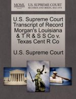 U.S. Supreme Court Transcript of Record Morgan's Louisiana & T R & S S Co V. Texas Cent R Co