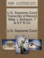 U.S. Supreme Court Transcript of Record Male V. Atchison, T & S F R Co