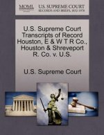 U.S. Supreme Court Transcripts of Record Houston, E & W T R Co., Houston & Shreveport R. Co. V. U.S.