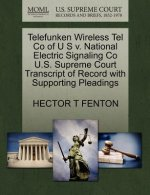 Telefunken Wireless Tel Co of U S V. National Electric Signaling Co U.S. Supreme Court Transcript of Record with Supporting Pleadings
