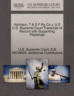 Atchison, T & S F Ry Co V. U S U.S. Supreme Court Transcript of Record with Supporting Pleadings