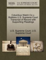 Columbus Watch Co V. Robbins U.S. Supreme Court Transcript of Record with Supporting Pleadings