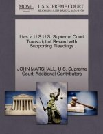 Lias V. U S U.S. Supreme Court Transcript of Record with Supporting Pleadings
