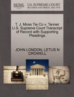 T. J. Moss Tie Co V. Tanner U.S. Supreme Court Transcript of Record with Supporting Pleadings