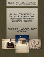 Atchison, T & S F R Co V. Taylor U.S. Supreme Court Transcript of Record with Supporting Pleadings