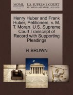 Henry Huber and Frank Huber, Petitioners, V. M. T. Moran. U.S. Supreme Court Transcript of Record with Supporting Pleadings