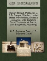 Robert Stroud, Petitioner, V. E.B. Swope, Warden, United States Penitentiary, Alcatraz, California. U.S. Supreme Court Transcript of Record with Suppo