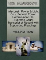 Wisconsin Power & Light Co V. Federal Power Commission U.S. Supreme Court Transcript of Record with Supporting Pleadings