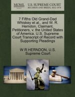 7 Fifths Old Grand-Dad Whiskey Et Al., and W. R. Herndon, Claimant, Petitioners, V. the United States of America. U.S. Supreme Court Transcript of Rec