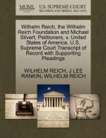 Wilhelm Reich, the Wilhelm Reich Foundation and Michael Silvert, Petitioners, V. United States of America. U.S. Supreme Court Transcript of Record wit