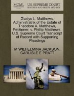 Gladys L. Matthews, Administratrix of the Estate of Theodore A. Matthews, Petitioner, V. Phillip Matthews, U.S. Supreme Court Transcript of Record wit