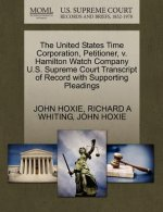 United States Time Corporation, Petitioner, V. Hamilton Watch Company U.S. Supreme Court Transcript of Record with Supporting Pleadings