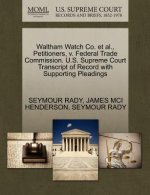Waltham Watch Co. et al., Petitioners, V. Federal Trade Commission. U.S. Supreme Court Transcript of Record with Supporting Pleadings