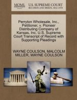 Perryton Wholesale, Inc., Petitioner, V. Pioneer Distributing Company of Kansas, Inc. U.S. Supreme Court Transcript of Record with Supporting Pleading