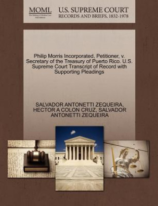 Philip Morris Incorporated, Petitioner, V. Secretary of the Treasury of Puerto Rico. U.S. Supreme Court Transcript of Record with Supporting Pleadings