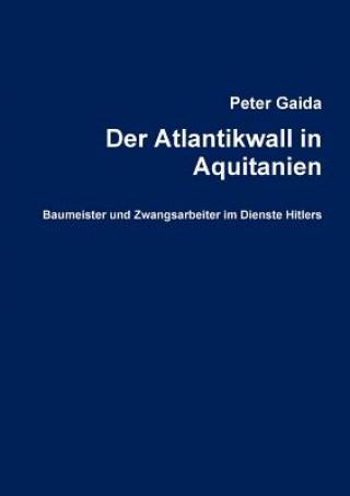 Atlantikwall in Aquitanien. Baumeister Und Zwangsarbeiter Im Dienste Hitlers