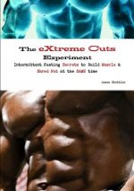 Extreme Cuts Experiment - Intermittent Fasting Secrets to Build Muscle & Shred Fat - At the Same Time