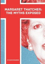 Margaret Thatcher: The Myths Exposed