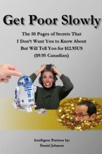 Get Poor Slowly: The 50 Pages of Secrets That I Don't Want You to Know About But Will Tell You for $12.95US ($9.95 Canadian)