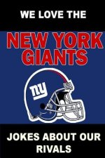 We Love the New York Giants - Jokes About Our Rivals