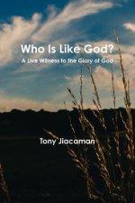 Who is Like God? - A Live Witness to the Glory of God
