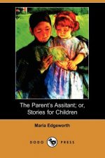 Parent's Assistant; Or, Stories for Children (Dodo Press)
