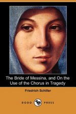 Bride of Messina, and on the Use of the Chorus in Tragedy (Dodo Press)